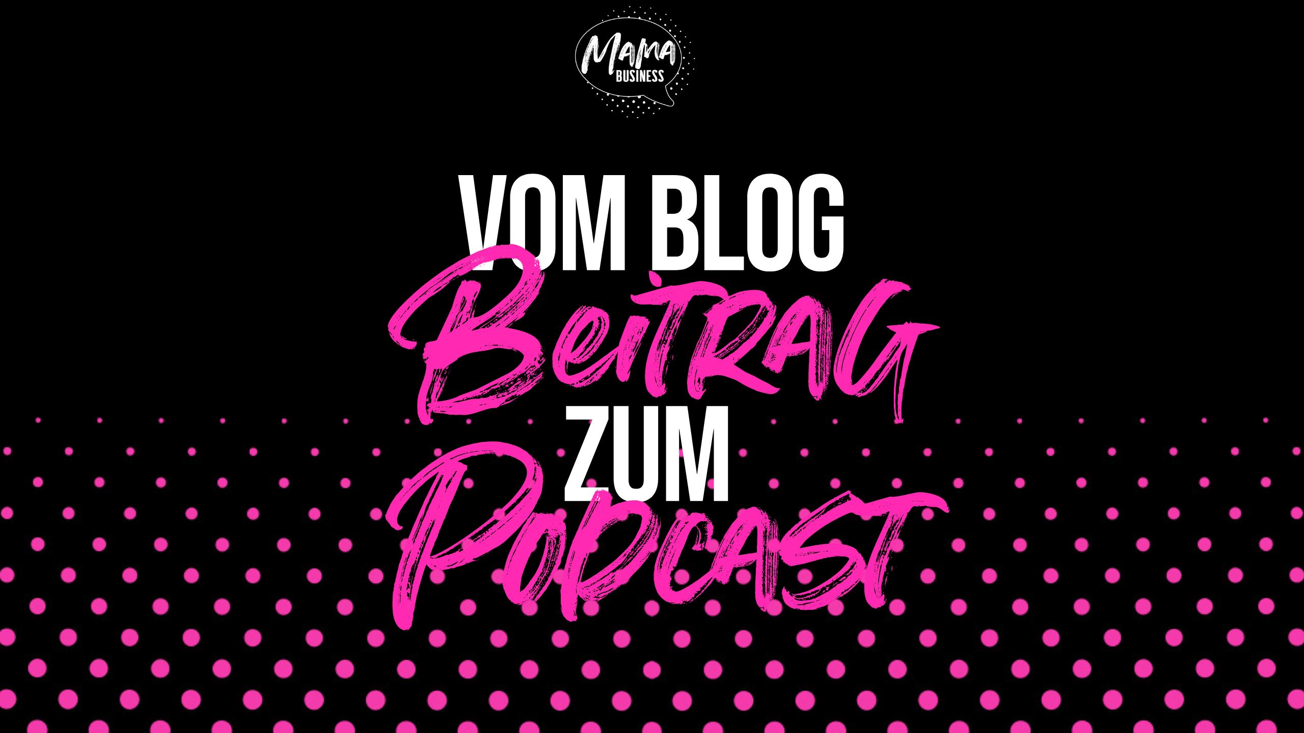 vom BLOG Beitrag zum Podcast