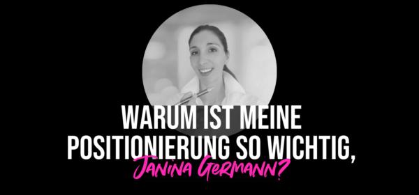 Warum ist meine Positionierung so wichtig, Janina?