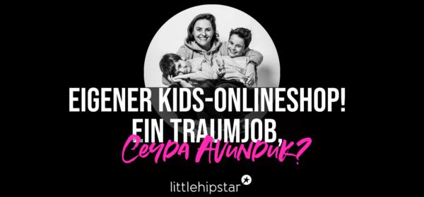 Eigener Kids-Onlineshop! Ein Traumjob, Ceyda Avunduk?