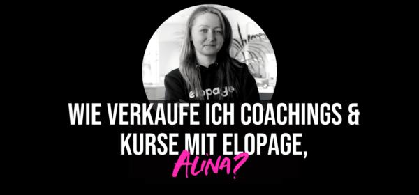 Wie verkaufe ich Coachings & Onlinekurse mit elopage, Alina?