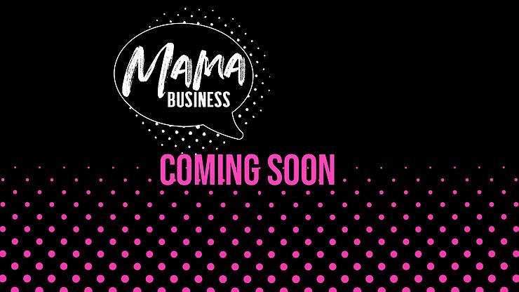 mama business coming soon
