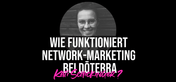 Wie funktioniert Network-Marketing bei doterra, Kati Schickinger?