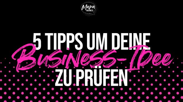 5 Tipps um Business Idee zu prüfen