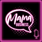 Mama Business Podcast