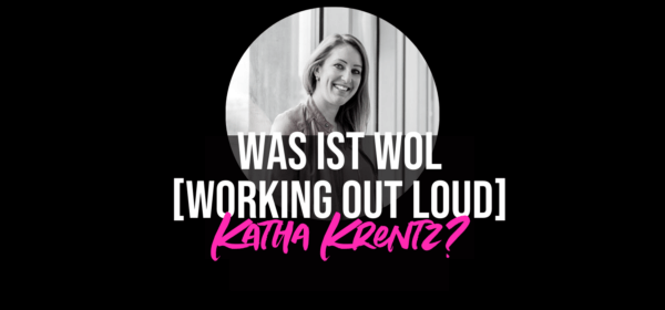 Was ist WORKING OUT LOUD #WOL, Katha?