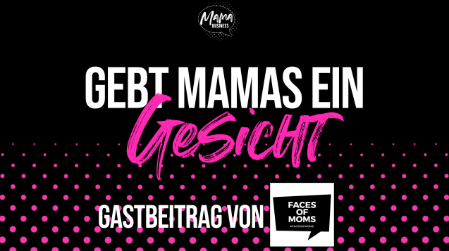 gebt mamas ein gesicht - gastbeitrag facesofmoms