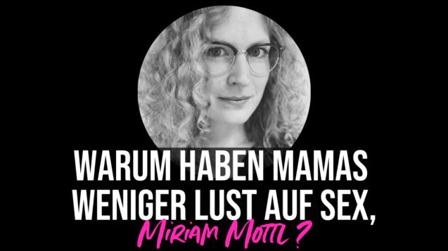 Miriam Mottl bei MAMA BUSINESS zum Thema sexuelle Unlust bei Mamas