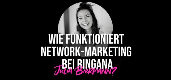 Wie funktioniert Network-Marketing bei Ringana, Julia?