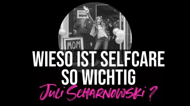 Wieso ist Selfcare so wichtlig, Juli Scharnowski