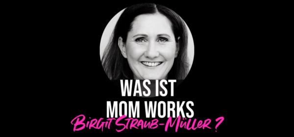 Was ist Mom Works, Birgit?