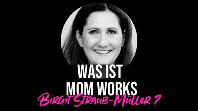 was ist mom works birgit